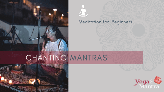 MEDITATION FOR BEGINNERS – CHANTING MANTRAS
